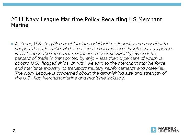 2011 Navy League Maritime Policy Regarding US Merchant Marine • A strong U. S.