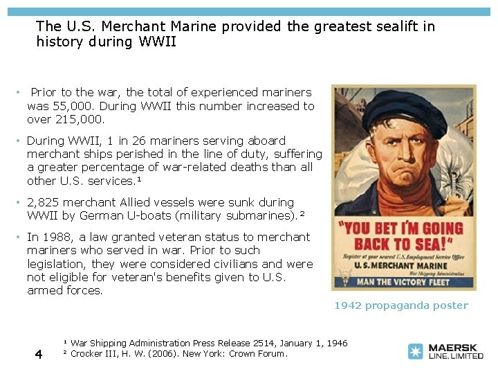 The U. S. Merchant Marine provided the greatest sealift in history during WWII •