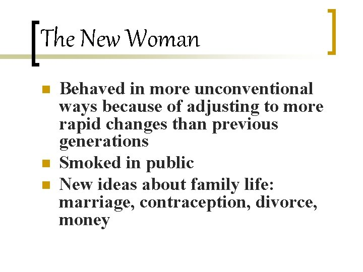 The New Woman n Behaved in more unconventional ways because of adjusting to more