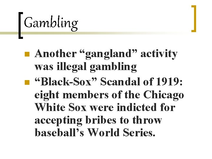 """Gambling n n Another """"gangland"""" activity was illegal gambling """"Black-Sox"""" Scandal of 1919: eight"""