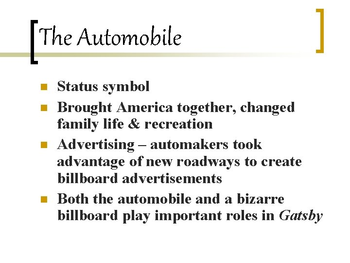 The Automobile n n Status symbol Brought America together, changed family life & recreation