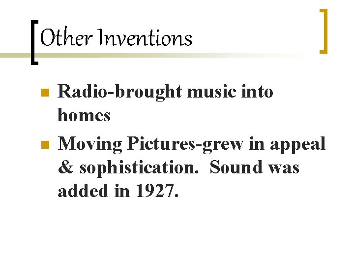 Other Inventions n n Radio-brought music into homes Moving Pictures-grew in appeal & sophistication.