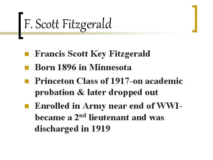 F. Scott Fitzgerald n n Francis Scott Key Fitzgerald Born 1896 in Minnesota Princeton
