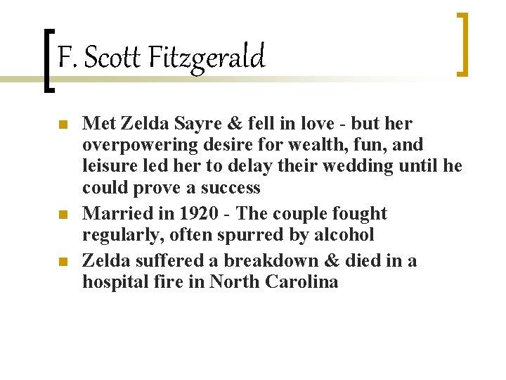 F. Scott Fitzgerald n n n Met Zelda Sayre & fell in love -