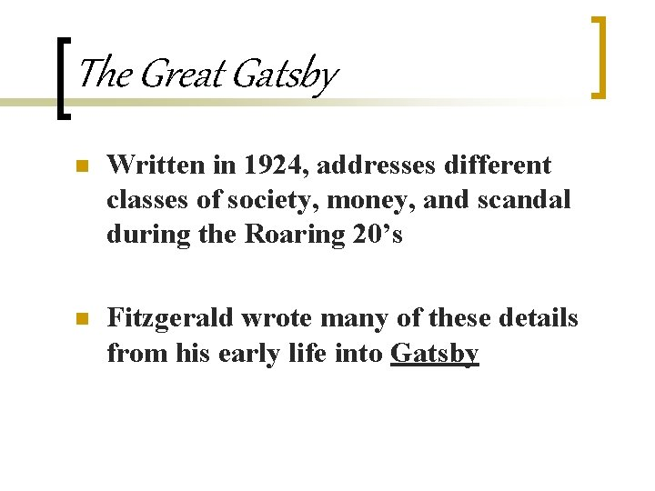 The Great Gatsby n Written in 1924, addresses different classes of society, money, and
