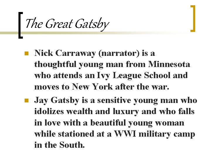 The Great Gatsby n n Nick Carraway (narrator) is a thoughtful young man from