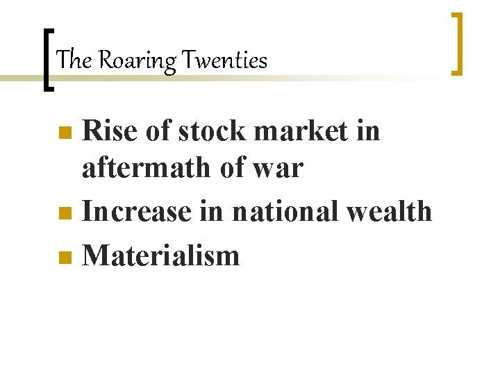 The Roaring Twenties Rise of stock market in aftermath of war n Increase in