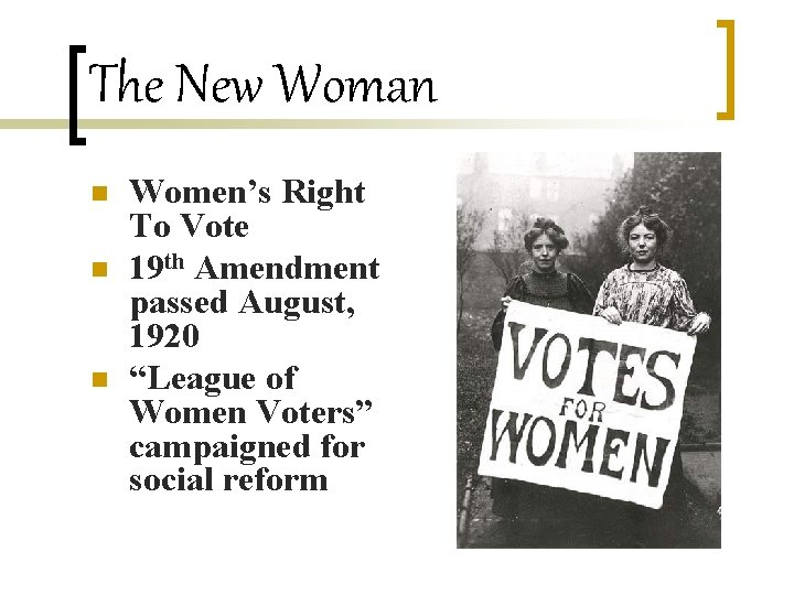 The New Woman n Women's Right To Vote 19 th Amendment passed August, 1920