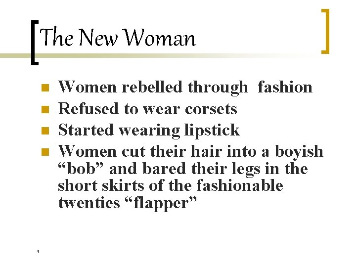 The New Woman n n Women rebelled through fashion Refused to wear corsets Started