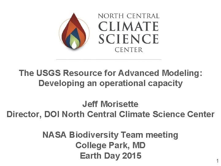 The USGS Resource for Advanced Modeling: Developing an operational capacity Jeff Morisette Director, DOI