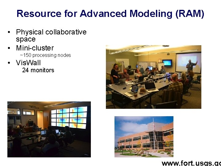 Resource for Advanced Modeling (RAM) • Physical collaborative space • Mini-cluster ~150 processing nodes