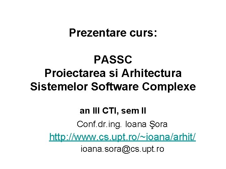 Prezentare curs: PASSC Proiectarea si Arhitectura Sistemelor Software Complexe an III CTI, sem II
