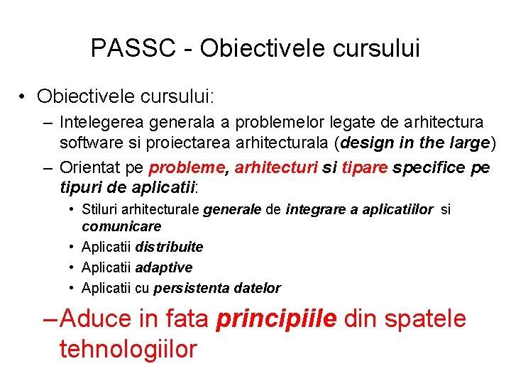 PASSC - Obiectivele cursului • Obiectivele cursului: – Intelegerea generala a problemelor legate de
