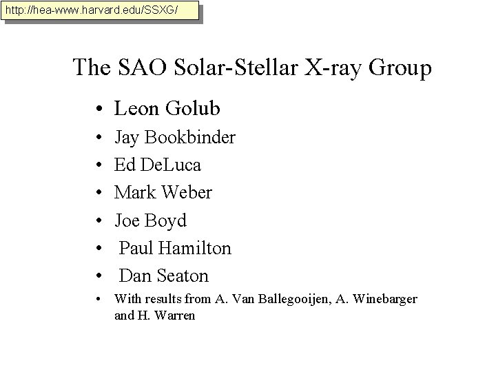 http: //hea-www. harvard. edu/SSXG/ The SAO Solar-Stellar X-ray Group • Leon Golub • •