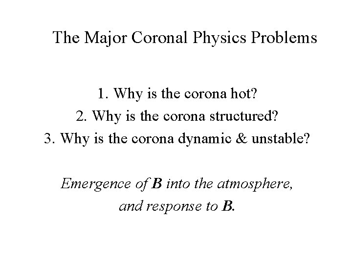 The Major Coronal Physics Problems 1. Why is the corona hot? 2. Why is