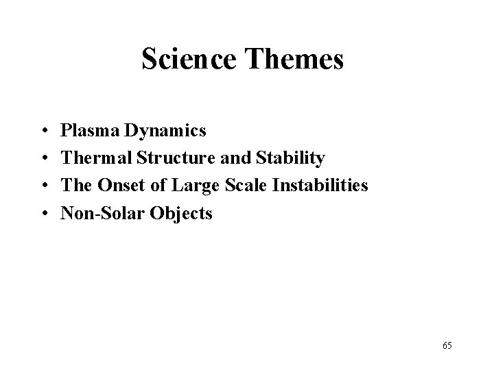 Science Themes • • Plasma Dynamics Thermal Structure and Stability The Onset of Large