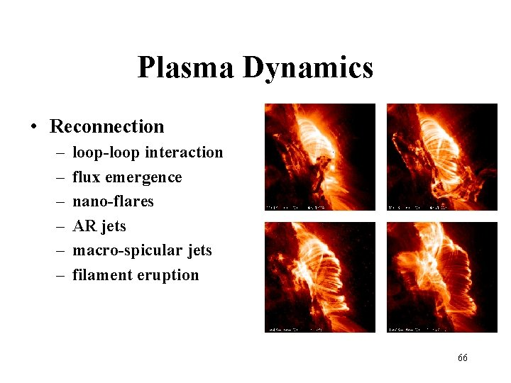 Plasma Dynamics • Reconnection – – – loop-loop interaction flux emergence nano-flares AR jets