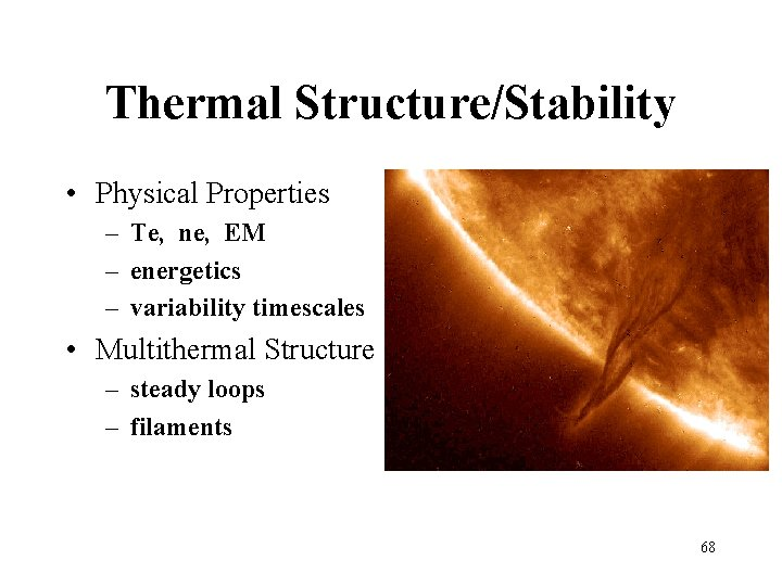 Thermal Structure/Stability • Physical Properties – Te, ne, EM – energetics – variability timescales