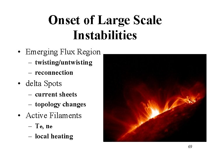 Onset of Large Scale Instabilities • Emerging Flux Region – twisting/untwisting – reconnection •