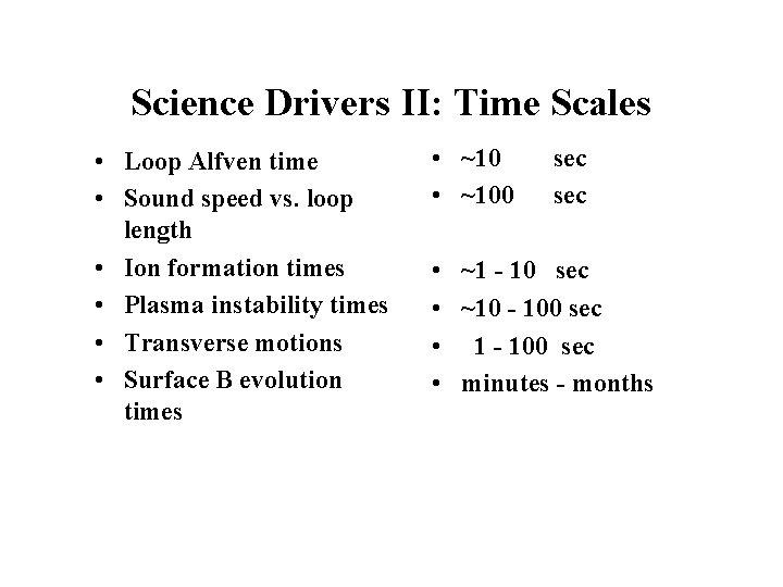 Science Drivers II: Time Scales • Loop Alfven time • Sound speed vs. loop