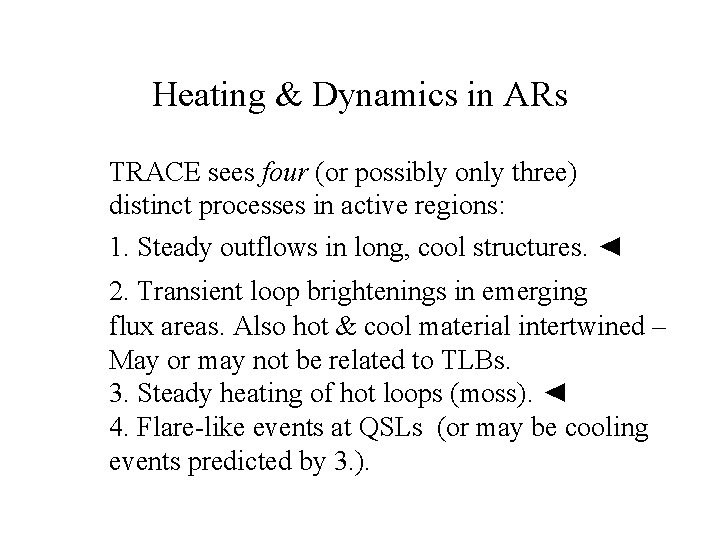 Heating & Dynamics in ARs TRACE sees four (or possibly only three) distinct processes