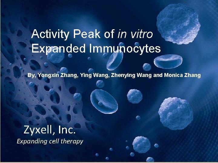 Activity Peak of in vitro Expanded Immunocytes By, Yongxin Zhang, Ying Wang, Zhenying Wang