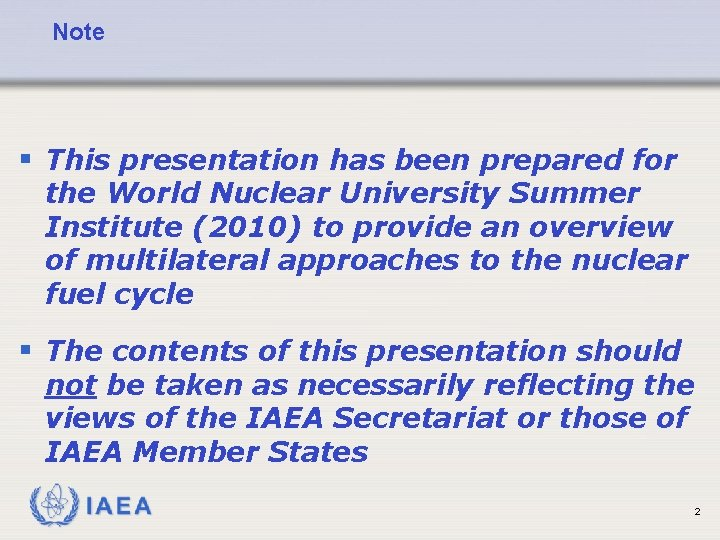Note § This presentation has been prepared for the World Nuclear University Summer Institute