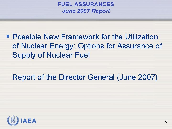 FUEL ASSURANCES June 2007 Report § Possible New Framework for the Utilization of Nuclear