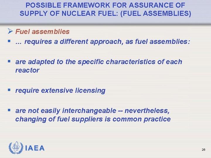 POSSIBLE FRAMEWORK FOR ASSURANCE OF SUPPLY OF NUCLEAR FUEL: (FUEL ASSEMBLIES) Ø Fuel assemblies