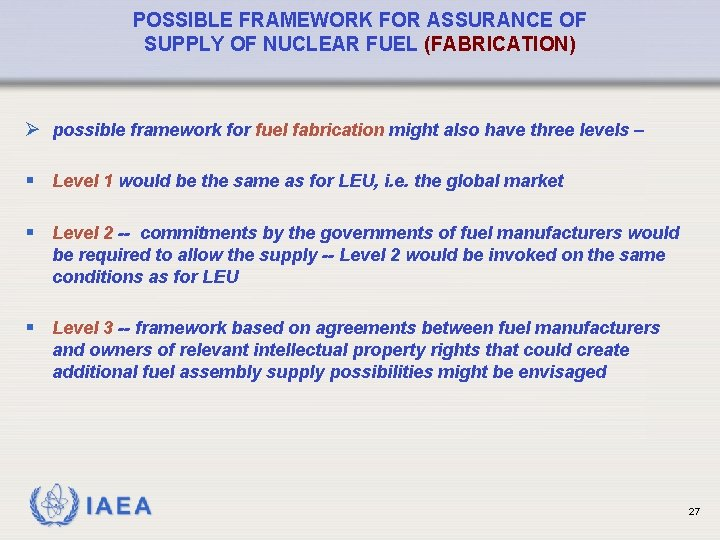 POSSIBLE FRAMEWORK FOR ASSURANCE OF SUPPLY OF NUCLEAR FUEL (FABRICATION) Ø possible framework for