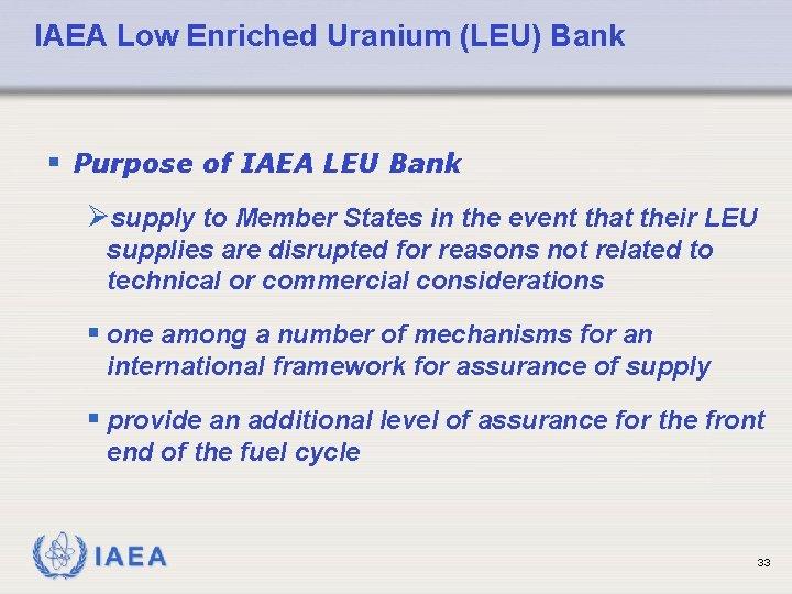 IAEA Low Enriched Uranium (LEU) Bank § Purpose of IAEA LEU Bank Øsupply to