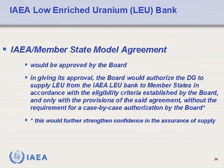 IAEA Low Enriched Uranium (LEU) Bank § IAEA/Member State Model Agreement § would be
