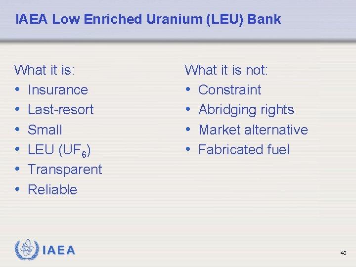 IAEA Low Enriched Uranium (LEU) Bank What it is: • Insurance • Last-resort •