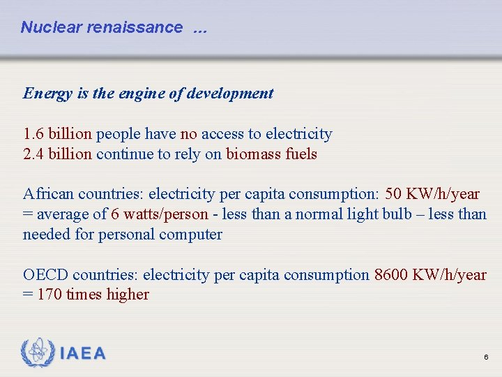 Nuclear renaissance … Energy is the engine of development 1. 6 billion people have