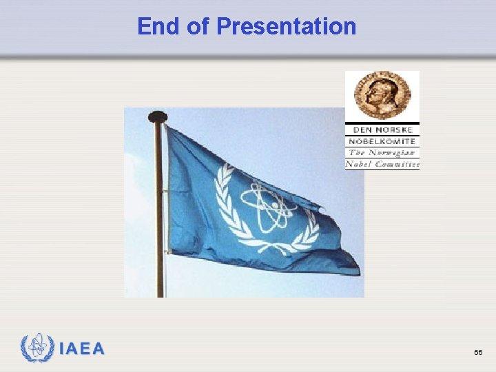 End of Presentation IAEA 66