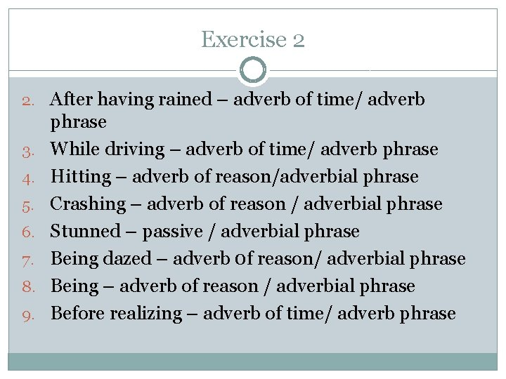 Exercise 2 2. After having rained – adverb of time/ adverb 3. 4. 5.