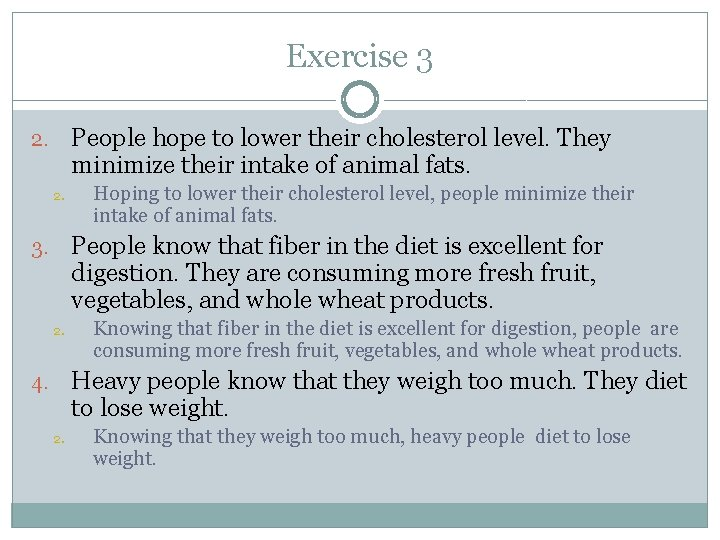 Exercise 3 People hope to lower their cholesterol level. They minimize their intake of