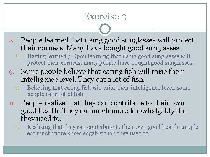 Exercise 3 8. People learned that using good sunglasses will protect their corneas. Many