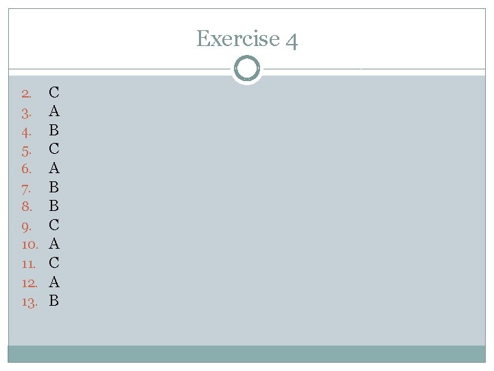 Exercise 4 2. 3. 4. 5. 6. 7. 8. 9. 10. 11. 12. 13.