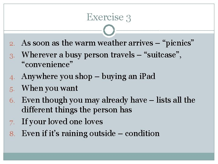 """Exercise 3 2. As soon as the warm weather arrives – """"picnics"""" 3. Wherever"""