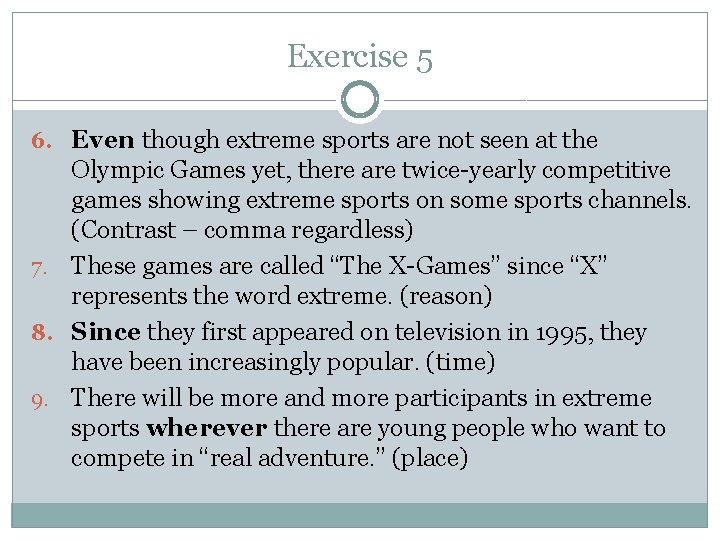 Exercise 5 6. Even though extreme sports are not seen at the Olympic Games