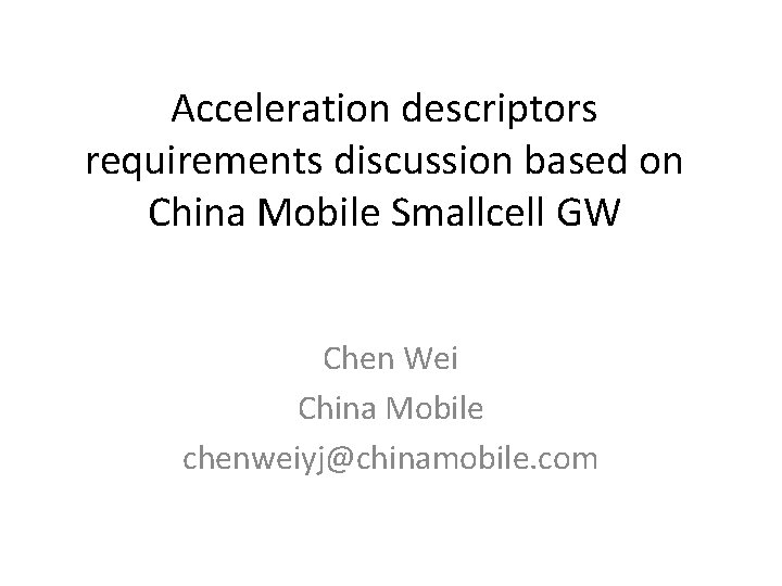 Acceleration descriptors requirements discussion based on China Mobile Smallcell GW Chen Wei China Mobile