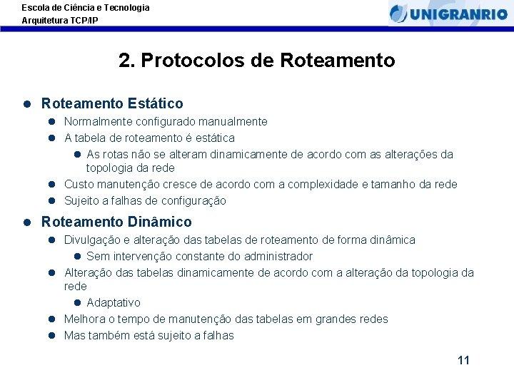 Escola de Ciência e Tecnologia Arquitetura TCP/IP 2. Protocolos de Roteamento l Roteamento Estático