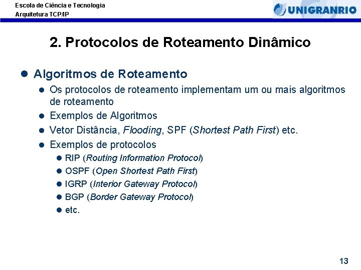Escola de Ciência e Tecnologia Arquitetura TCP/IP 2. Protocolos de Roteamento Dinâmico l Algoritmos