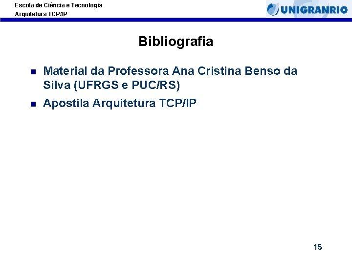 Escola de Ciência e Tecnologia Arquitetura TCP/IP Bibliografia Material da Professora Ana Cristina Benso
