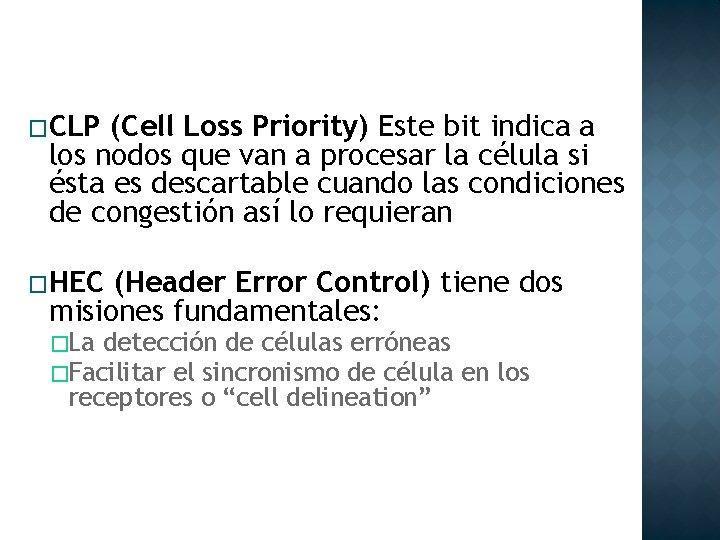 �CLP (Cell Loss Priority) Este bit indica a los nodos que van a procesar