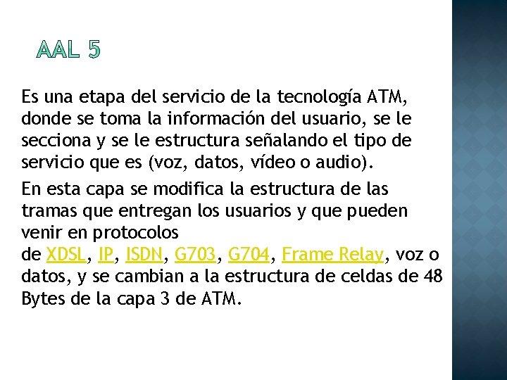 Es una etapa del servicio de la tecnología ATM, donde se toma la información