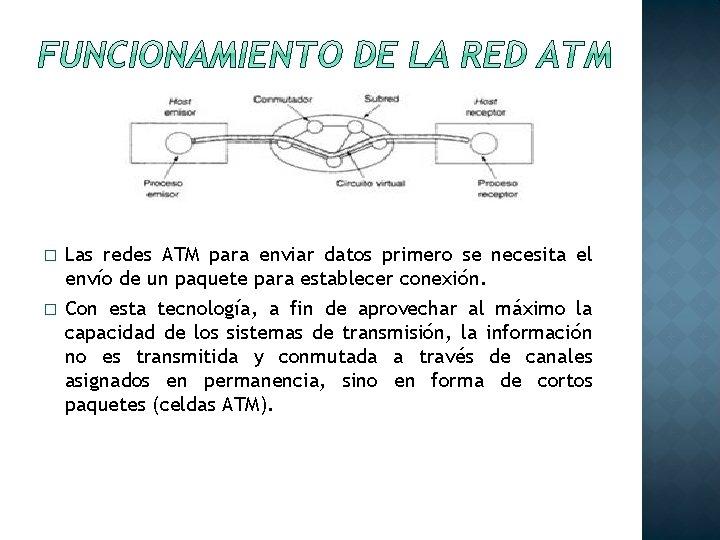 � � Las redes ATM para enviar datos primero se necesita el envío de