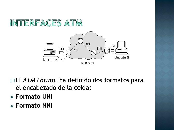 � El ATM Forum, ha definido dos formatos para el encabezado de la celda: