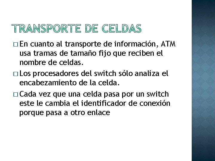 � En cuanto al transporte de información, ATM usa tramas de tamaño fijo que